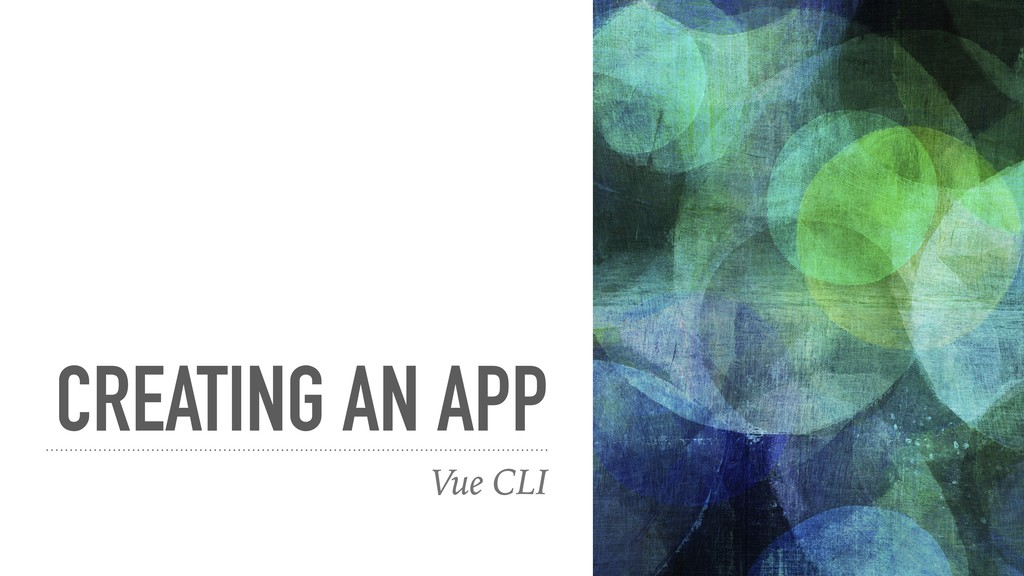 CREATING AN APP Vue CLI
