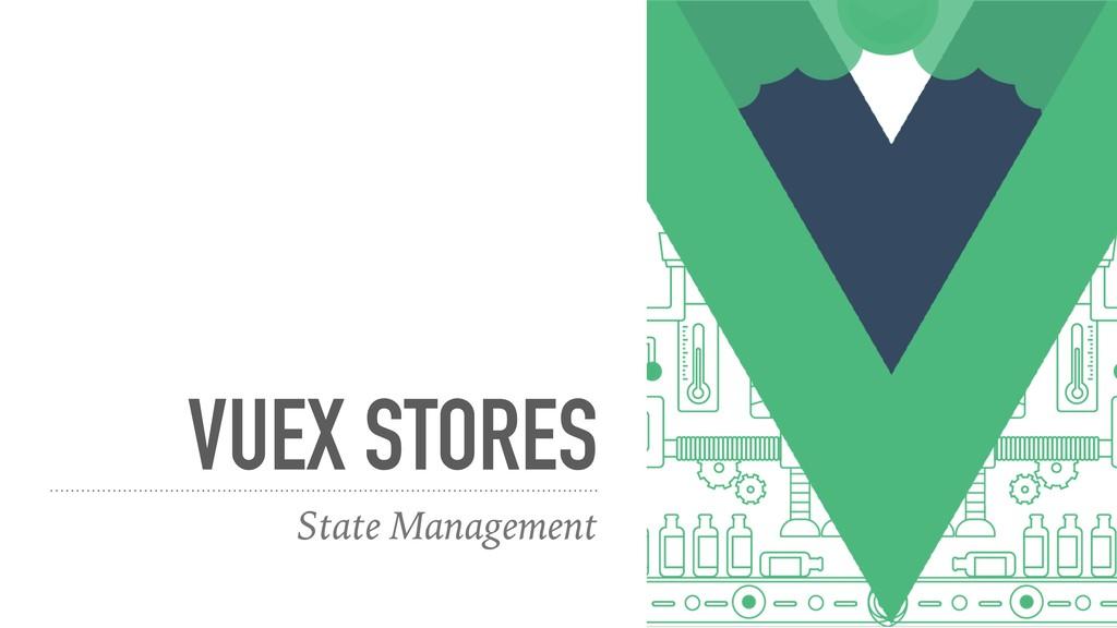 VUEX STORES State Management