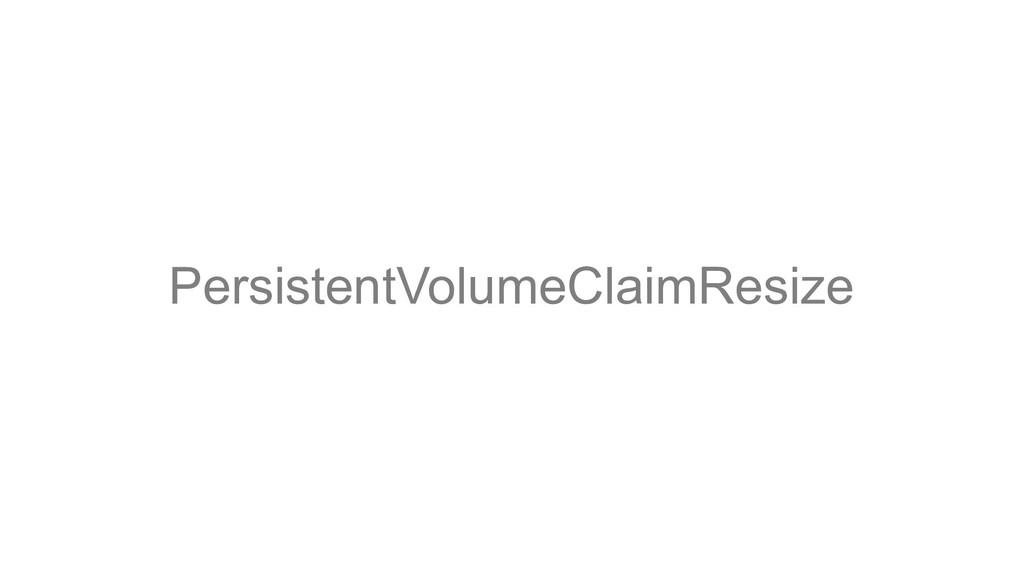 PersistentVolumeClaimResize