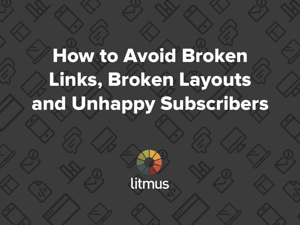 How to Avoid Broken Links, Broken Layouts and U...