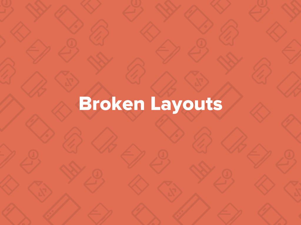 Broken Layouts