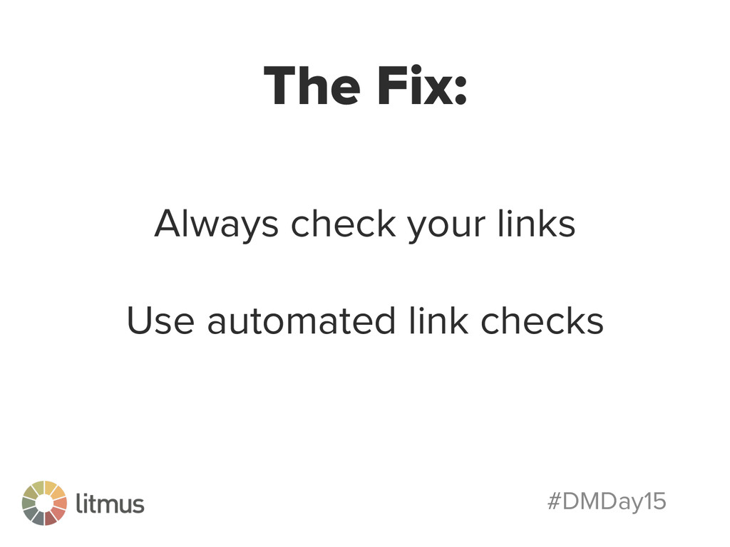 #DMDay15 The Fix: Always check your links Use a...