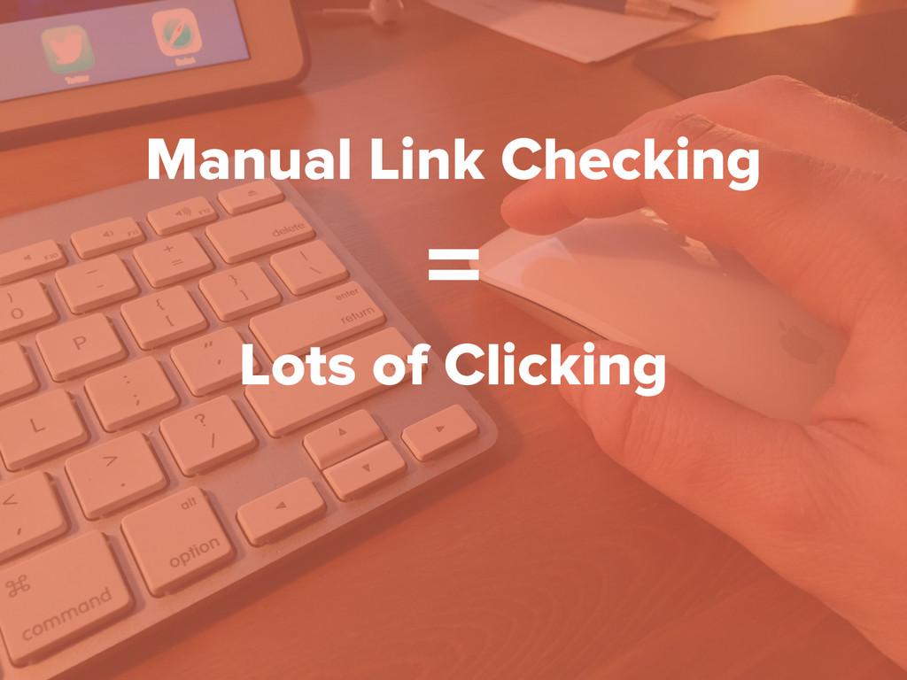 Manual Link Checking = Lots of Clicking