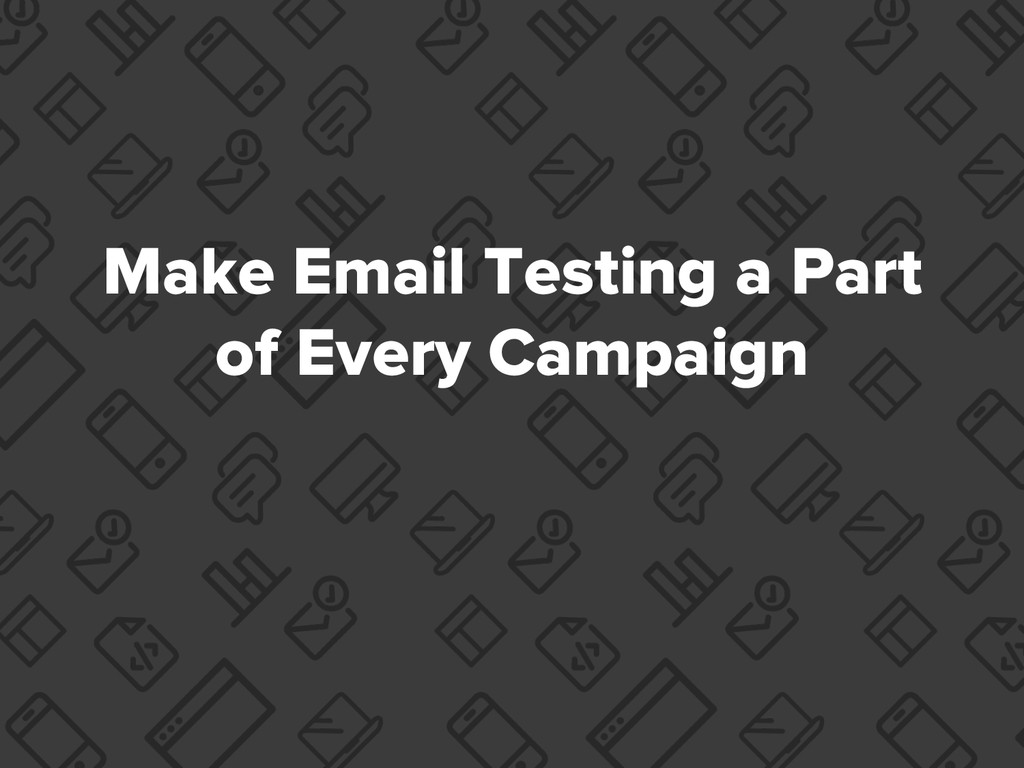 Make Email Testing a Part of Every Campaign