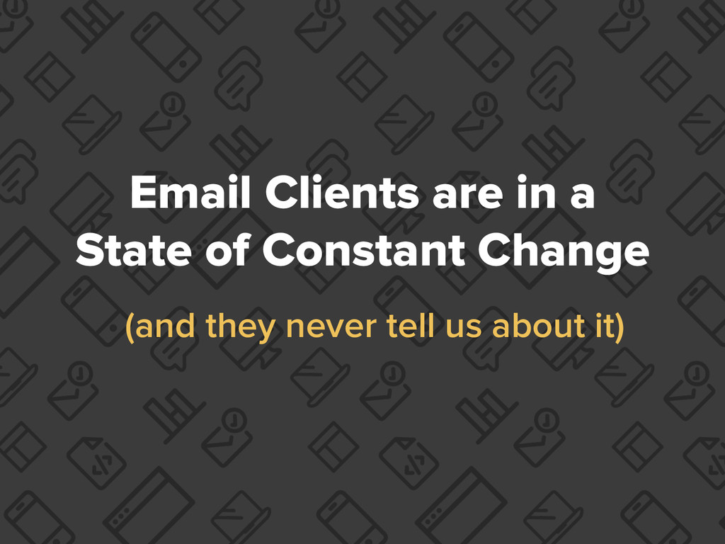 Email Clients are in a State of Constant Change...