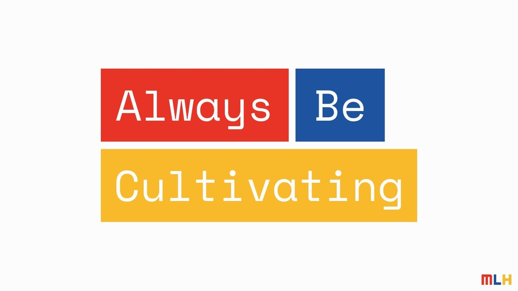 Always Be Cultivating