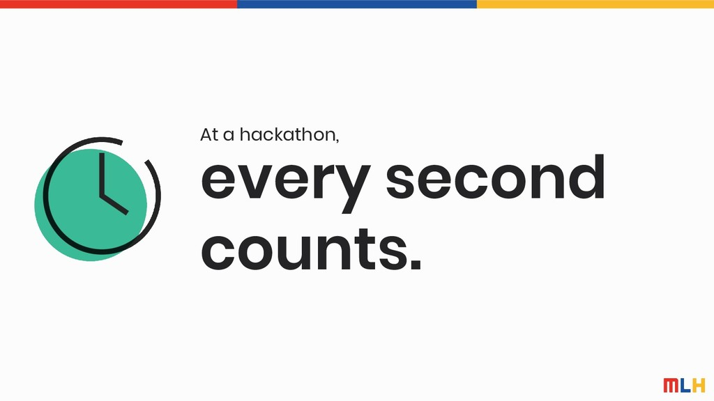 every second counts. At a hackathon,