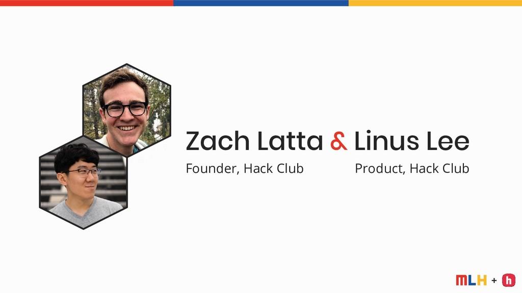+ Zach Latta & Linus Lee Founder, Hack Club Pro...