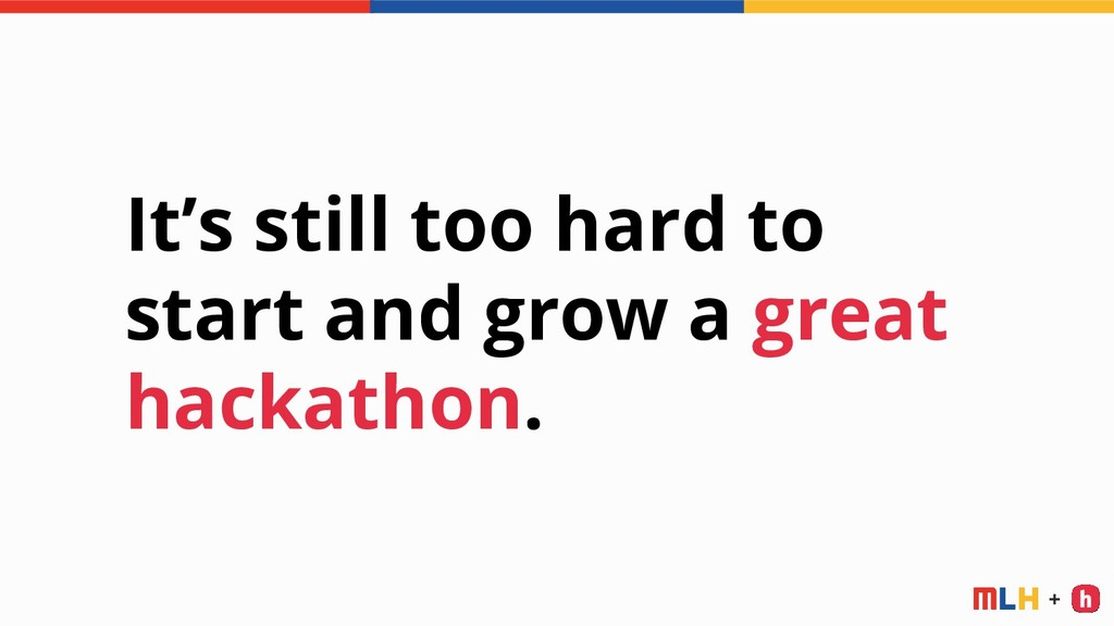 + It's still too hard to start and grow a great...
