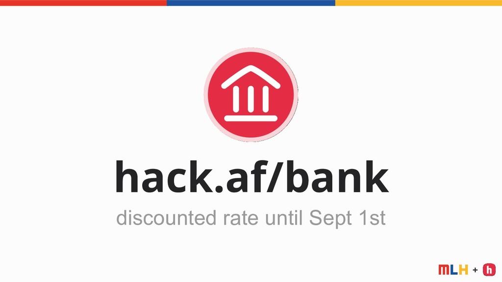 + hack.af/bank discounted rate until Sept 1st
