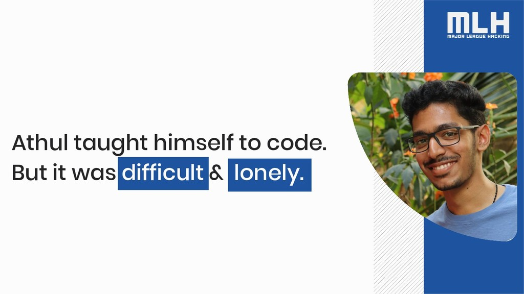 Athul taught himself to code. But it was diffic...