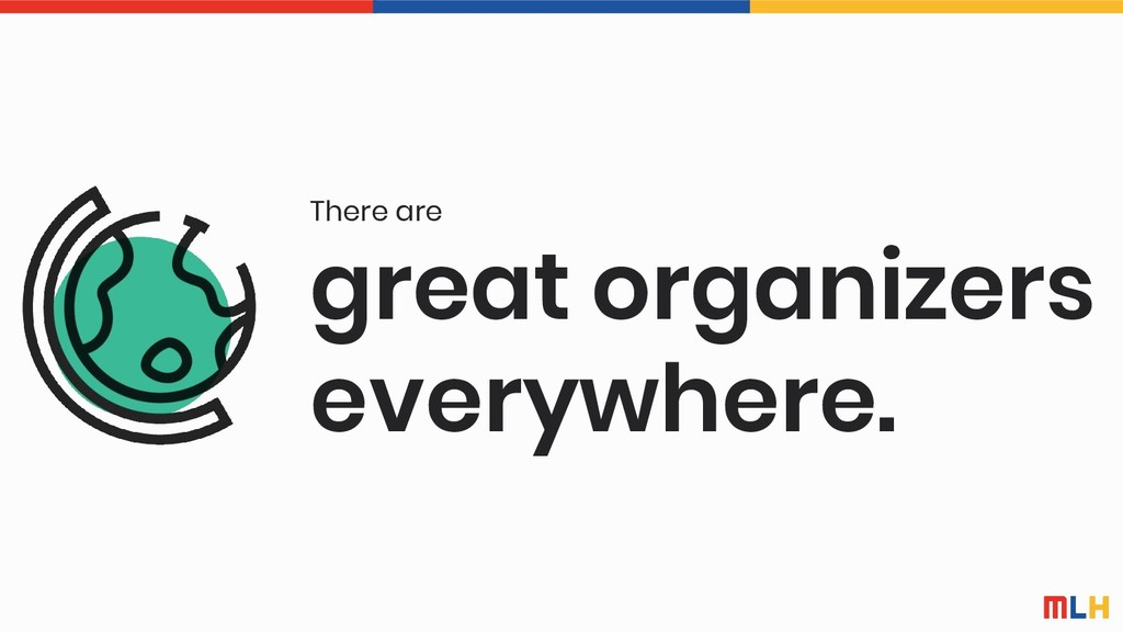 great organizers everywhere. There are