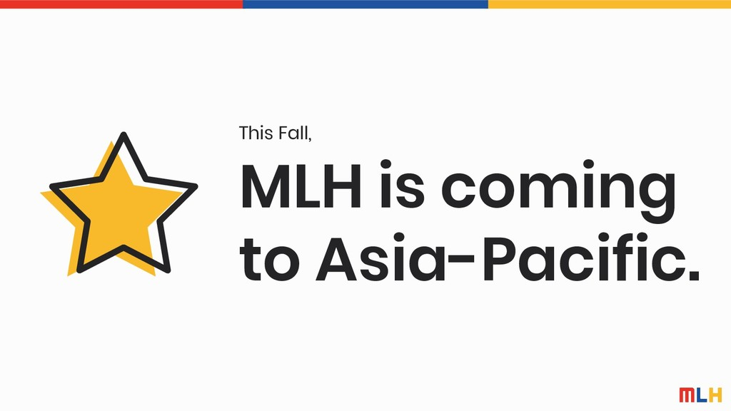 MLH is coming to Asia-Pacific. This Fall,