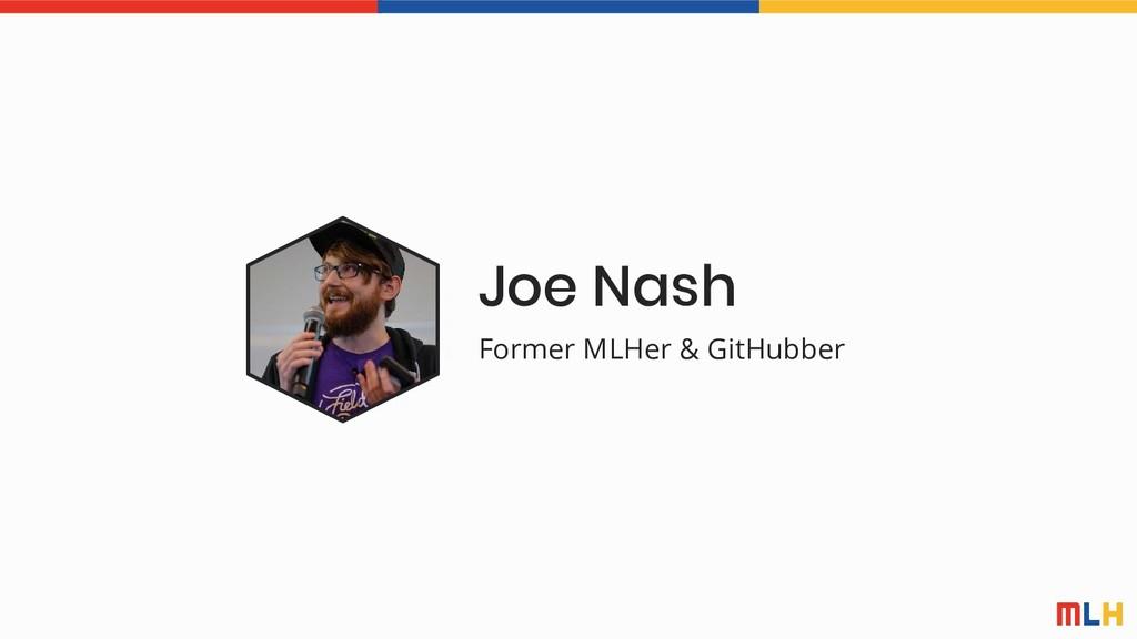 Joe Nash Former MLHer & GitHubber
