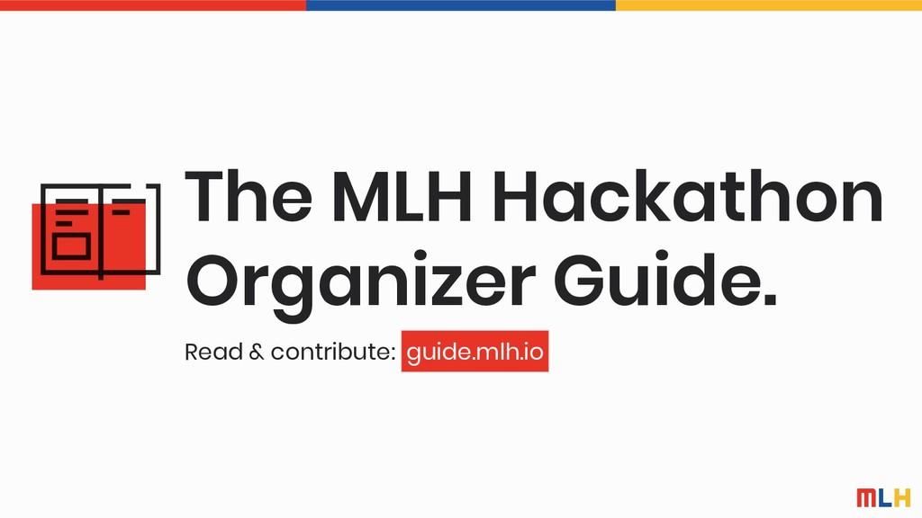 The MLH Hackathon Organizer Guide. Read & contr...
