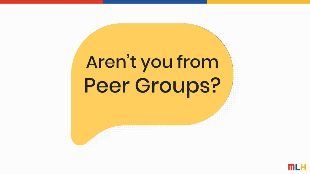 Aren't you from Peer Groups?
