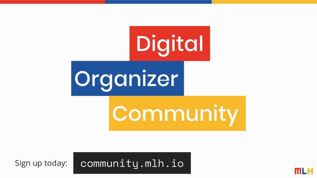 community.mlh.io Sign up today: Digital Organiz...