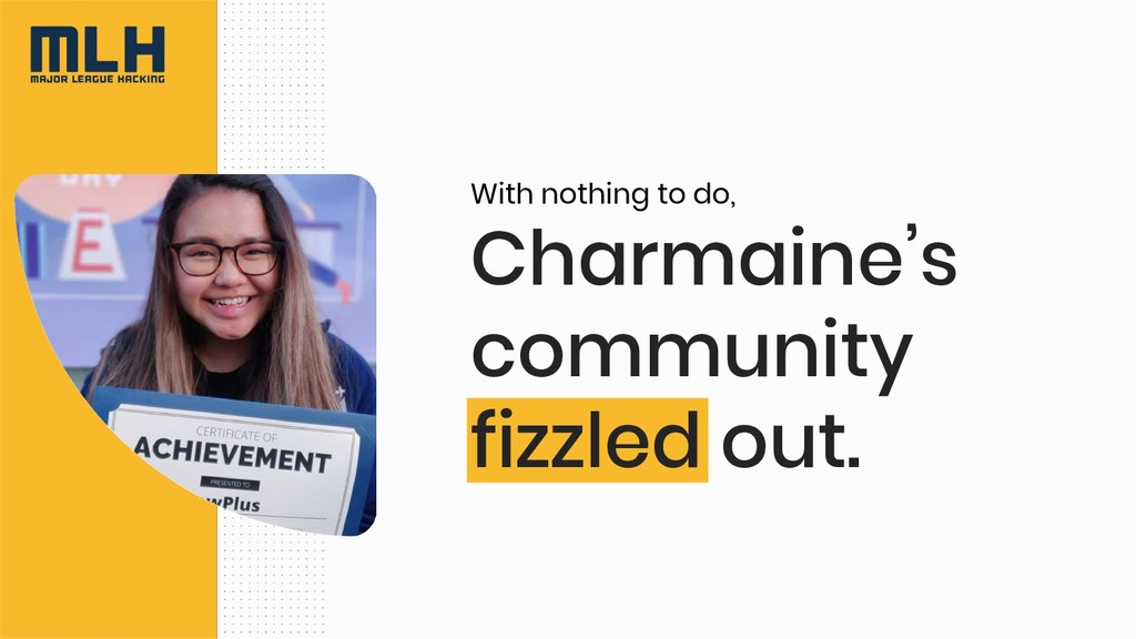 Charmaine's community fizzled out. With nothing...