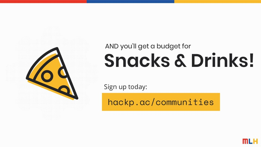 Snacks & Drinks! AND you'll get a budget for ha...