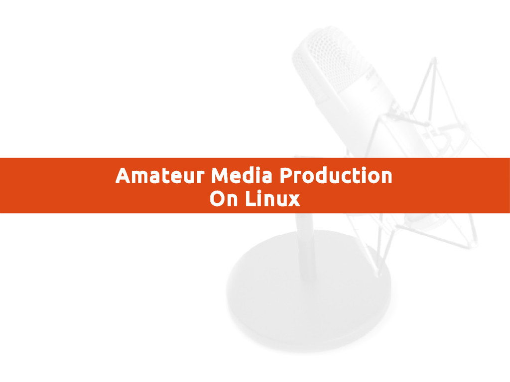 Amateur Media Production On Linux