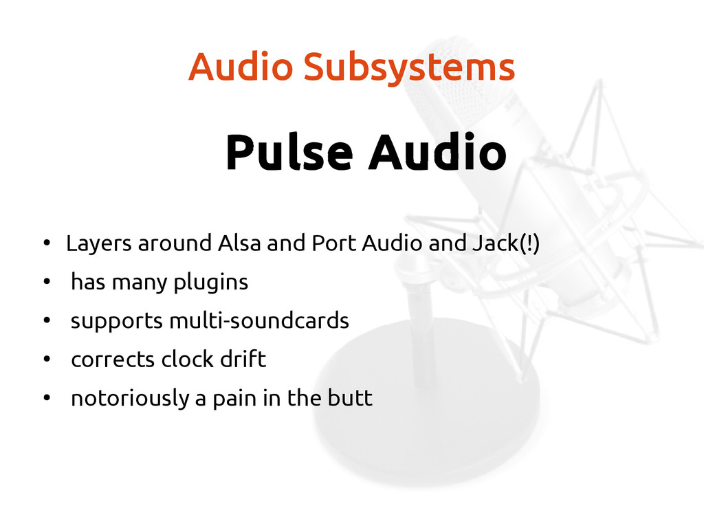 Audio Subsystems Pulse Audio ● Layers around Al...