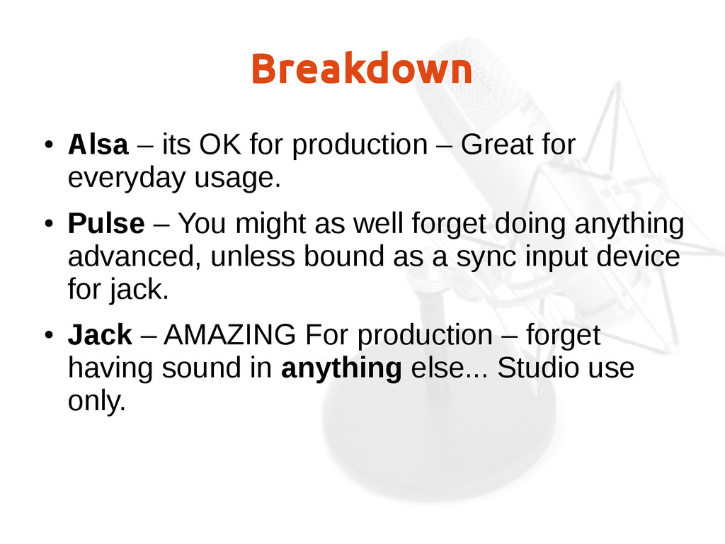 Breakdown ● Alsa – its OK for production – Grea...