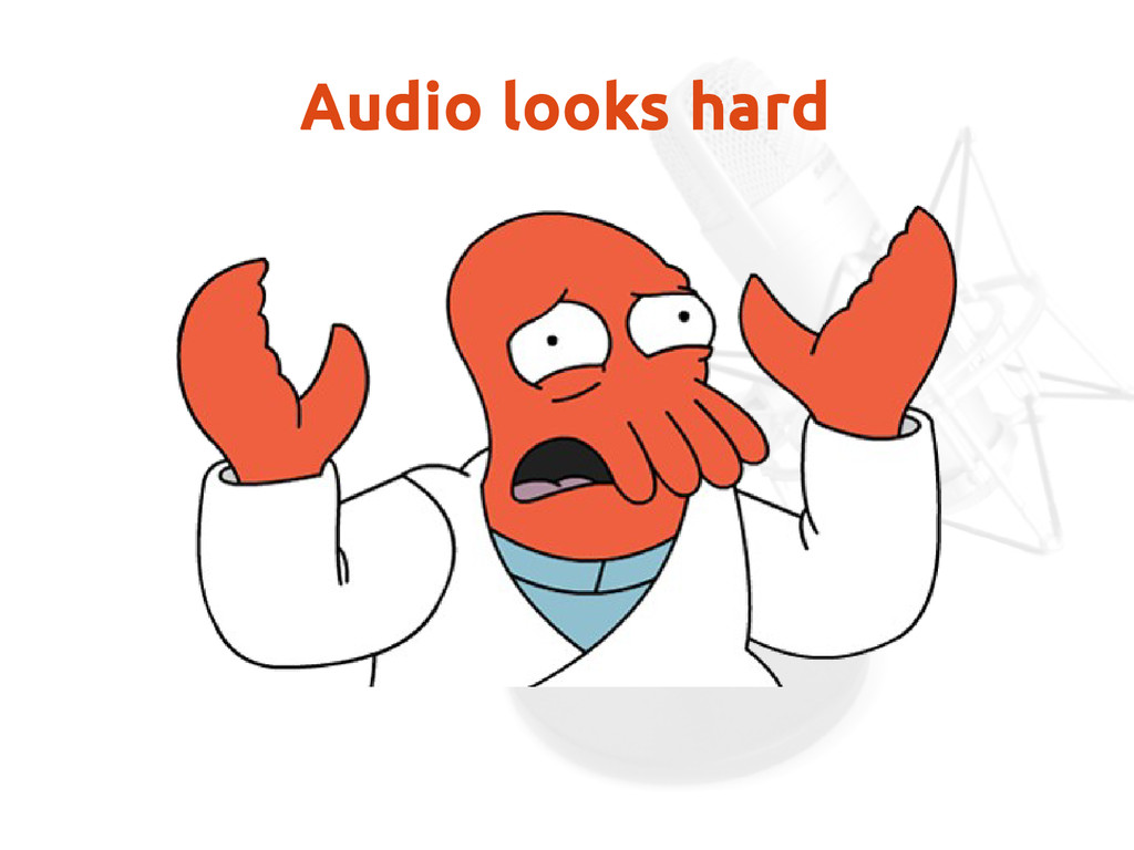 Audio looks hard
