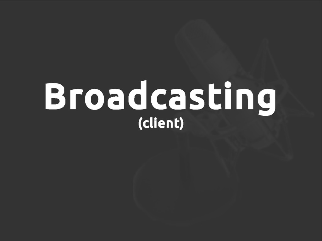 Broadcasting (client)