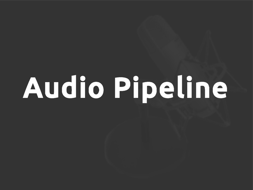 Audio Pipeline