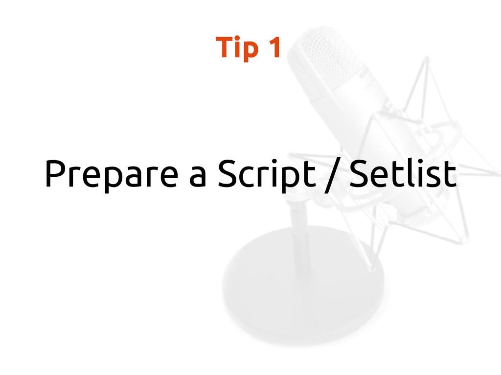 Tip 1 Prepare a Script / Setlist