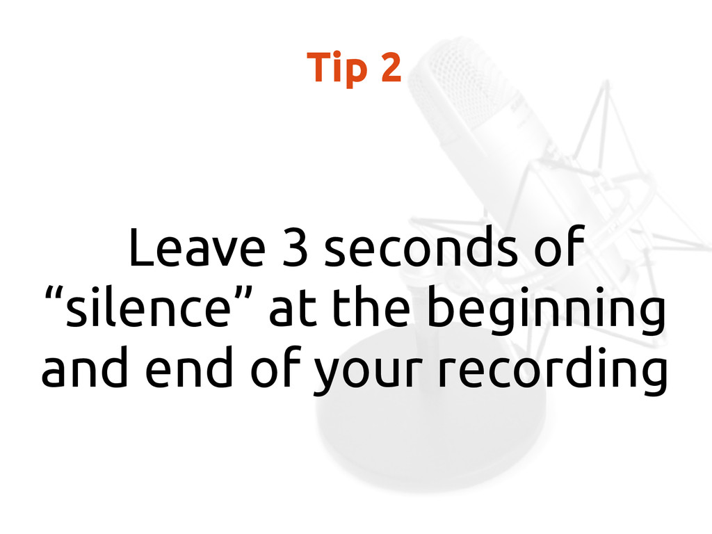 "Tip 2 Leave 3 seconds of ""silence"" at the begin..."