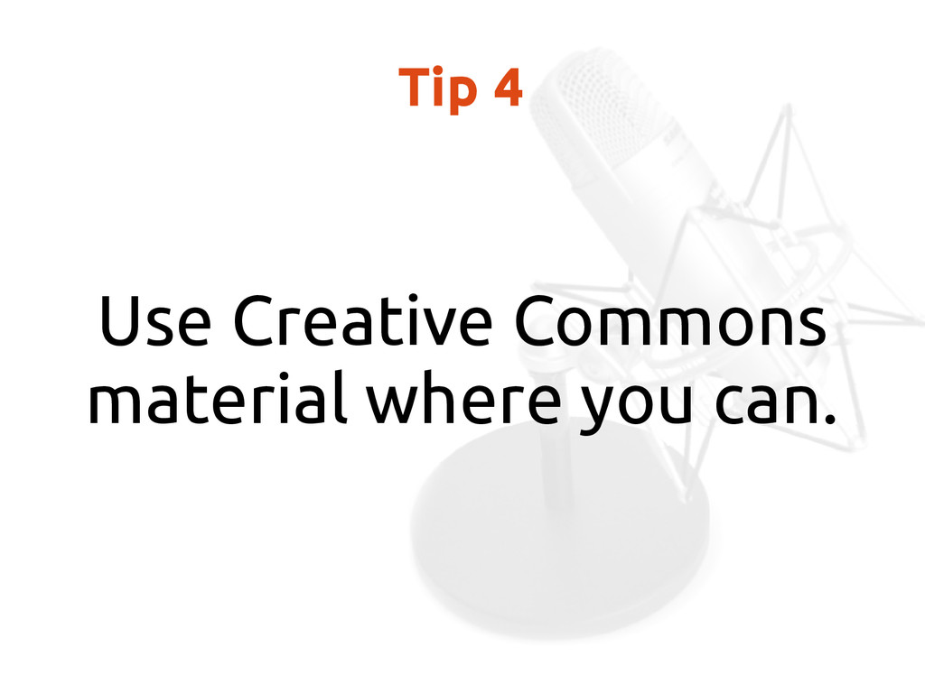 Tip 4 Use Creative Commons material where you c...