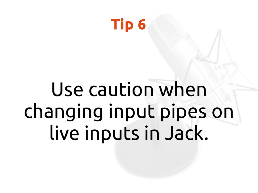 Tip 6 Use caution when changing input pipes on ...