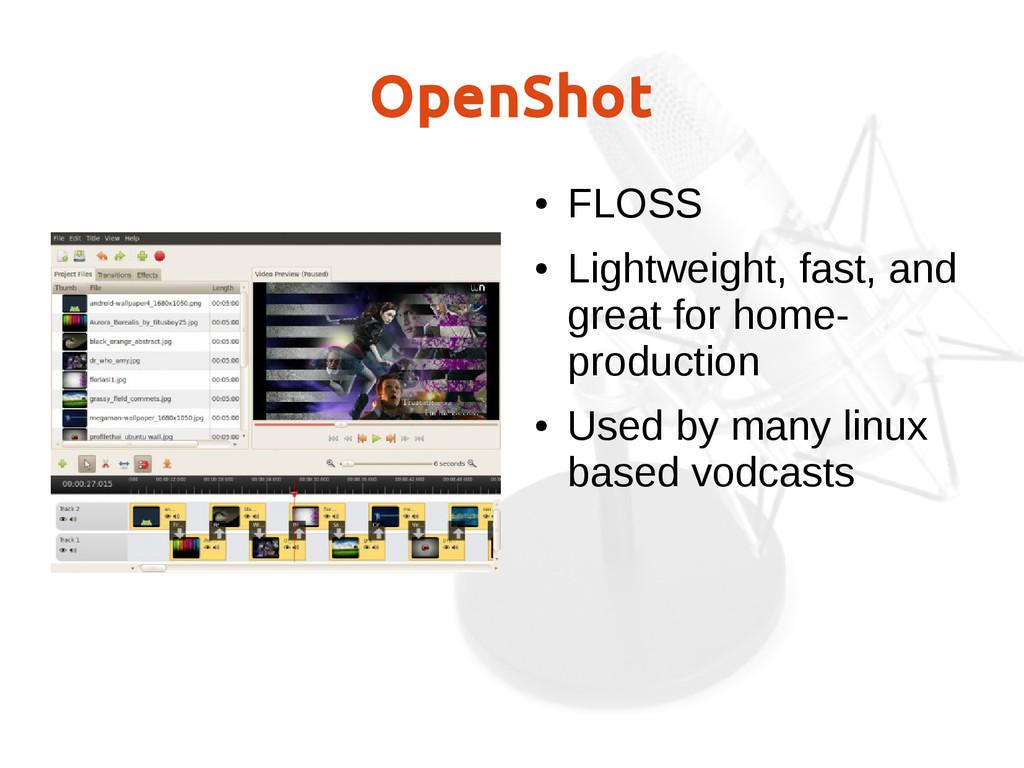 OpenShot ● FLOSS ● Lightweight, fast, and great...