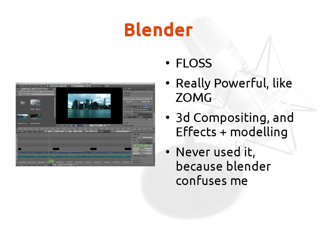Blender ● FLOSS ● Really Powerful, like ZOMG ● ...