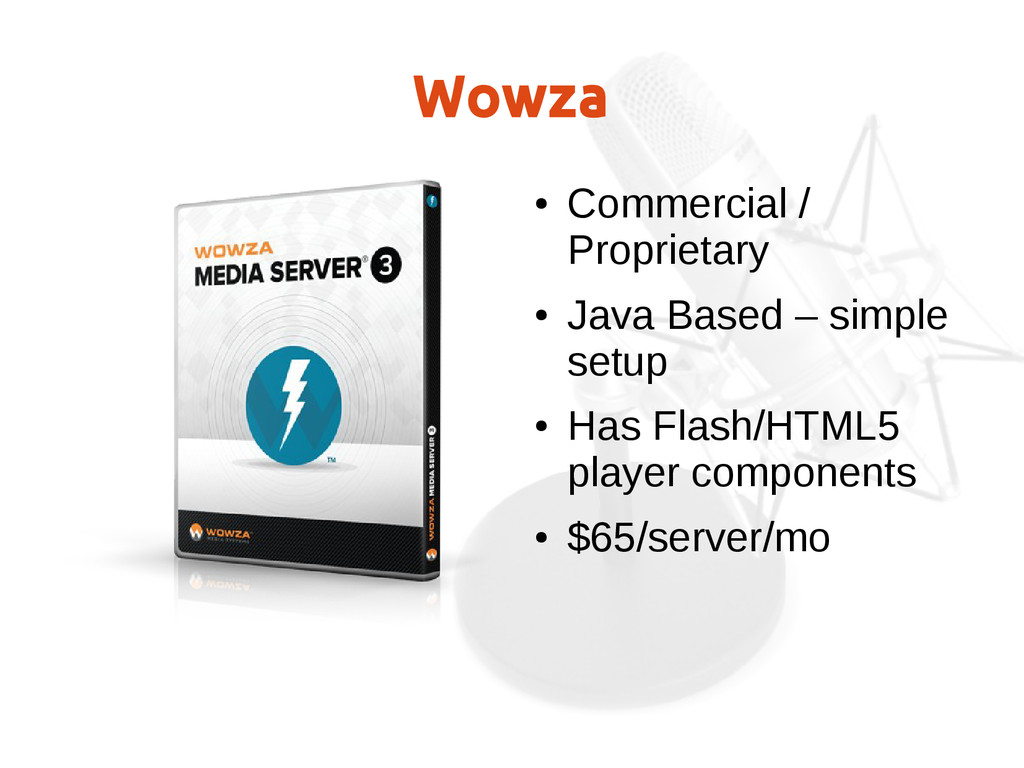 Wowza ● Commercial / Proprietary ● Java Based –...