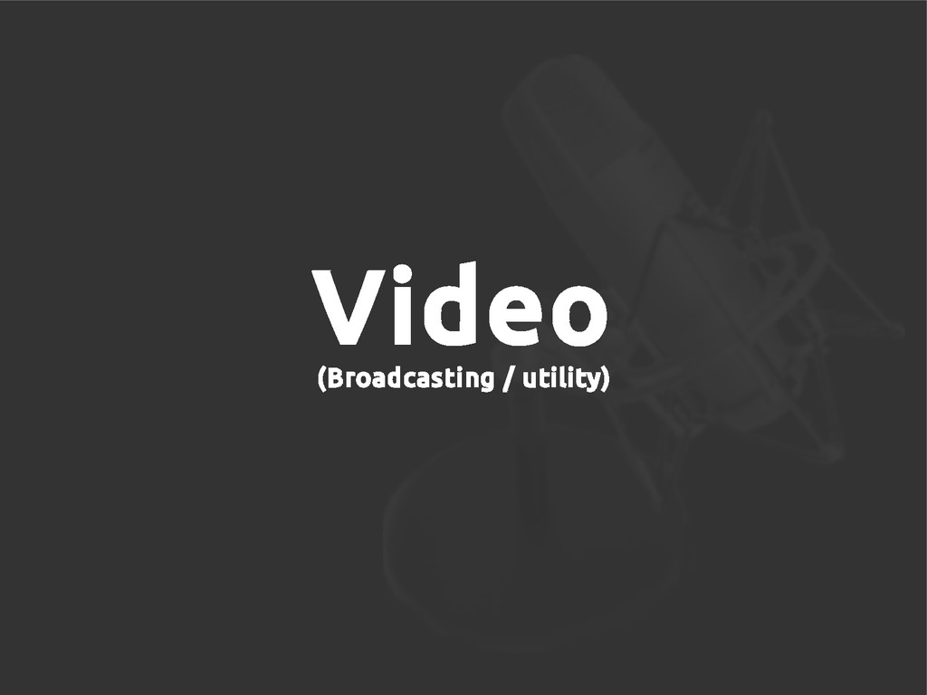 Video (Broadcasting / utility)