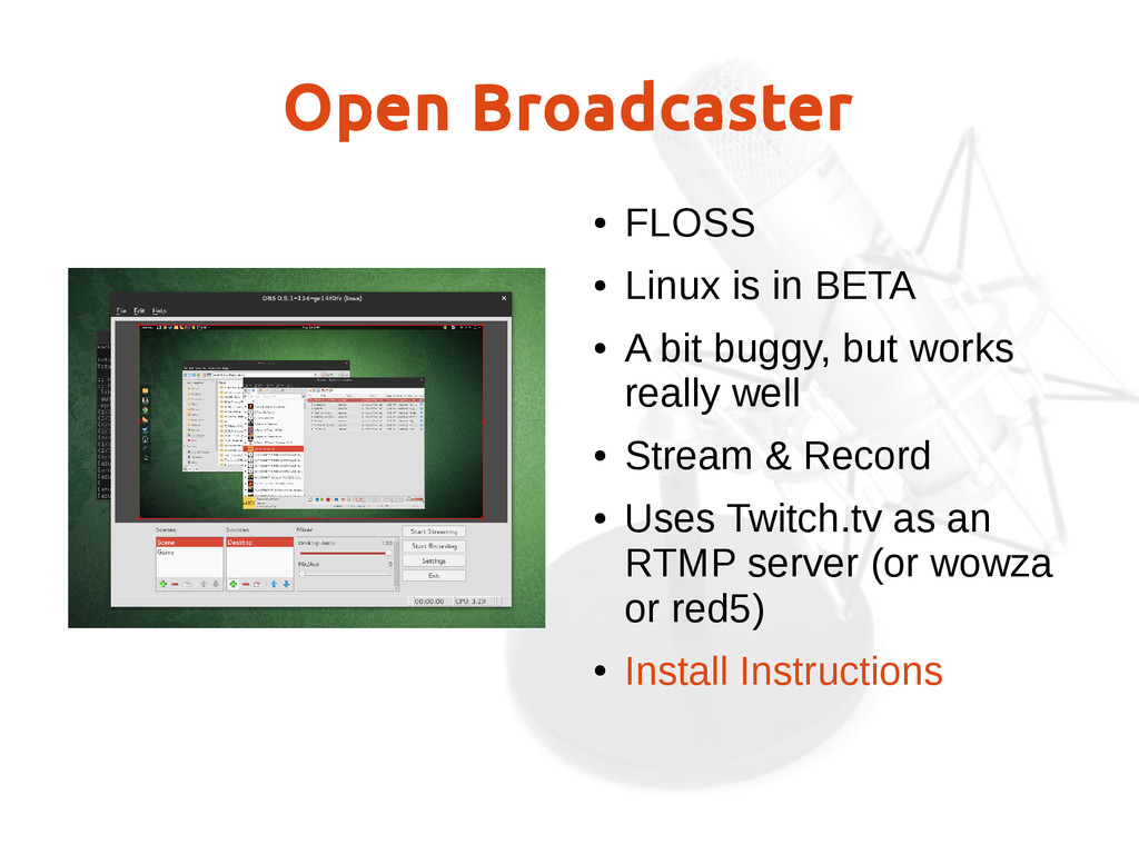 Open Broadcaster ● FLOSS ● Linux is in BETA ● A...