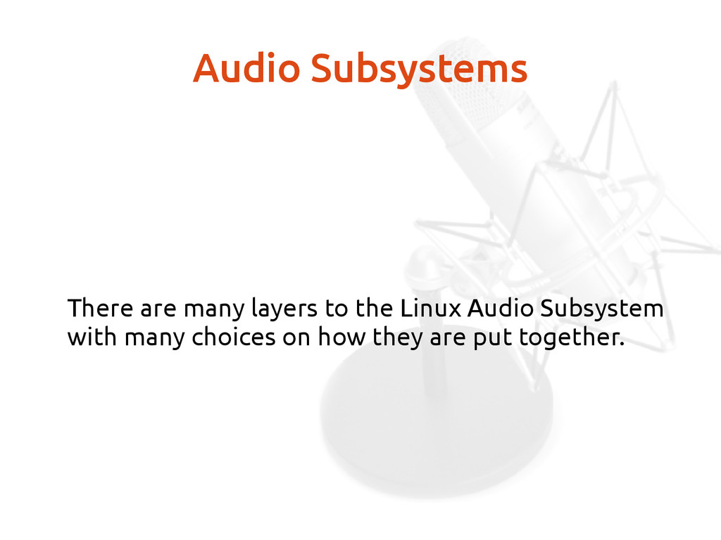 Audio Subsystems There are many layers to the L...