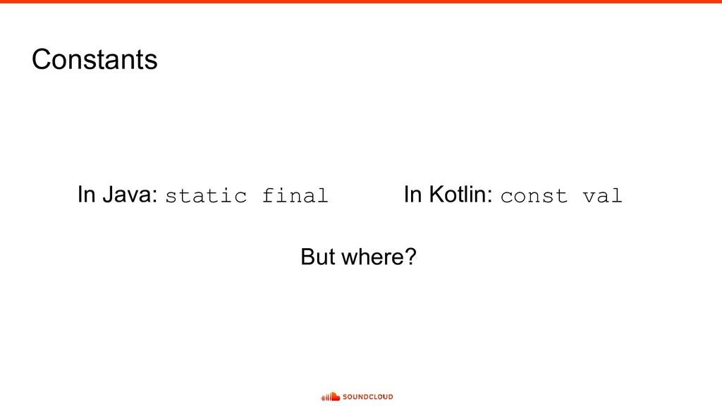 Constants In Java: static final In Kotlin: cons...