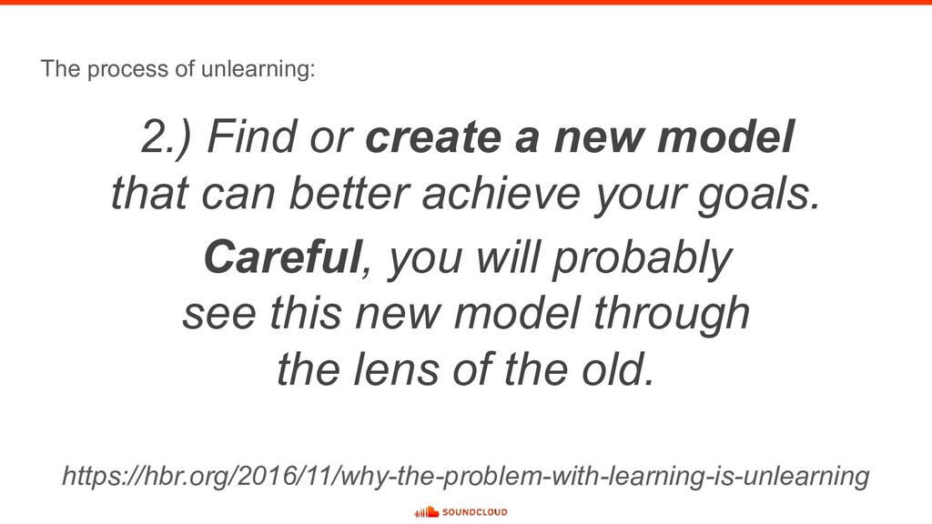 The process of unlearning: 2.) Find or create a...