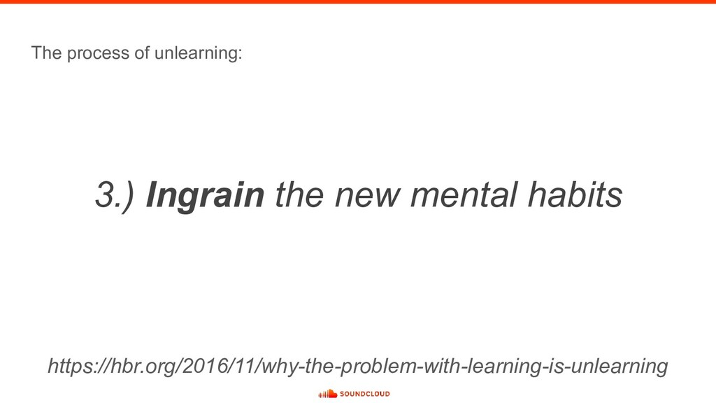 The process of unlearning: 3.) Ingrain the new ...