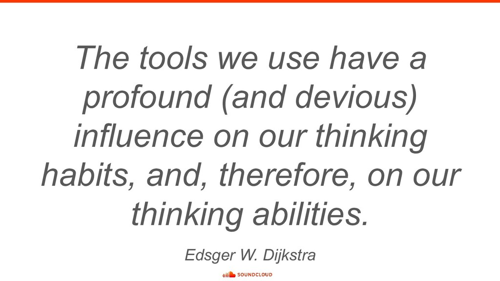 The tools we use have a profound (and devious) ...