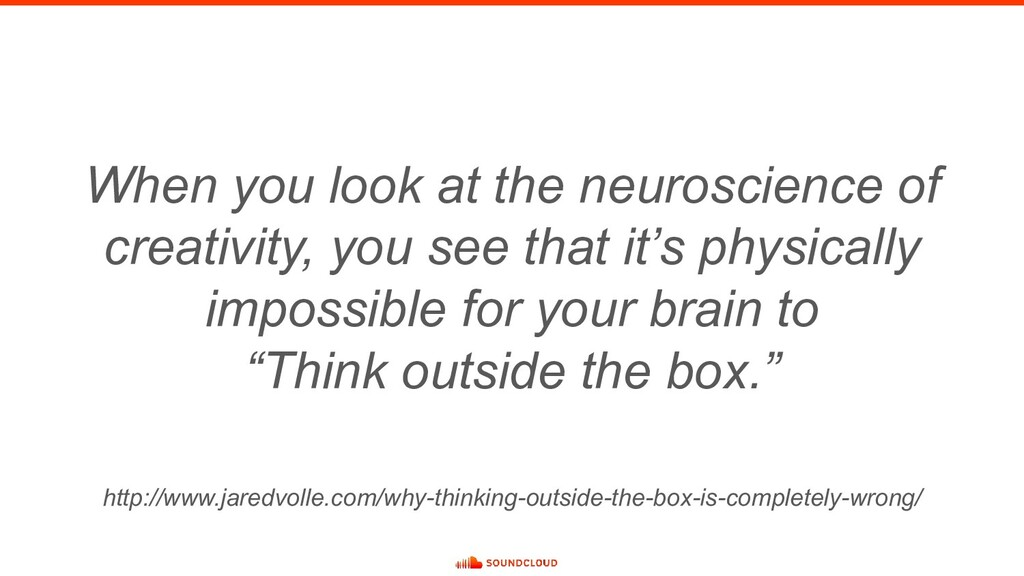 When you look at the neuroscience of creativity...