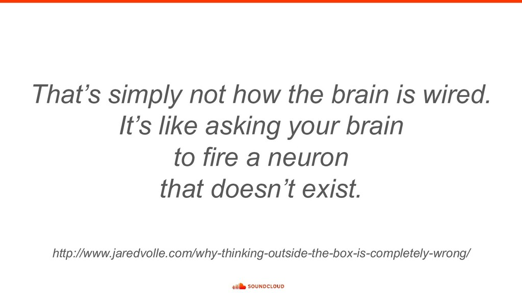 That's simply not how the brain is wired. It's ...