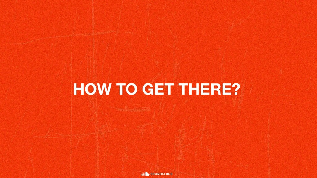 HOW TO GET THERE?