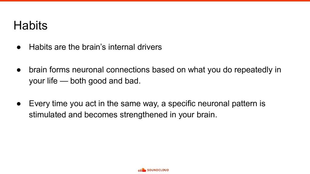 Habits ● Habits are the brain's internal driver...
