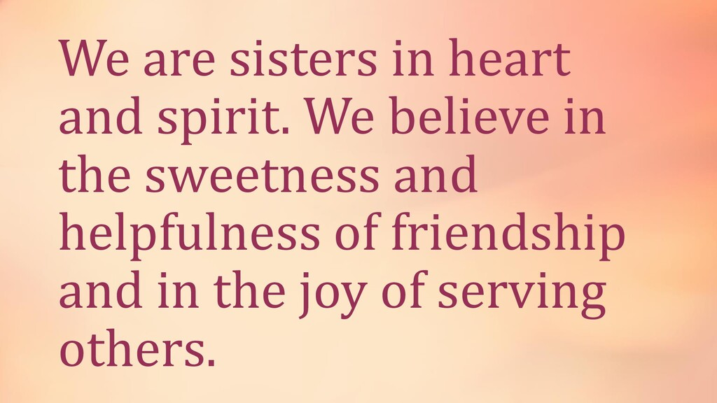 We are sisters in heart and spirit. We believe ...