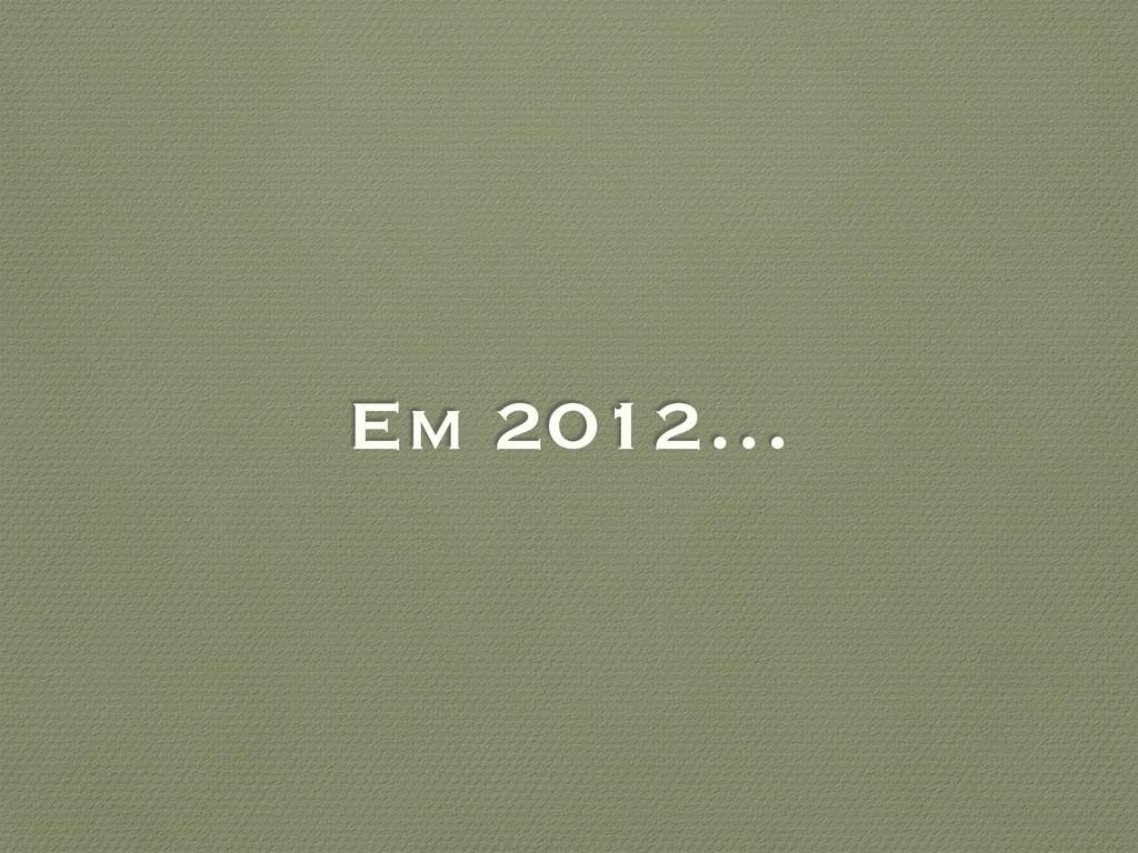 Em 2012…