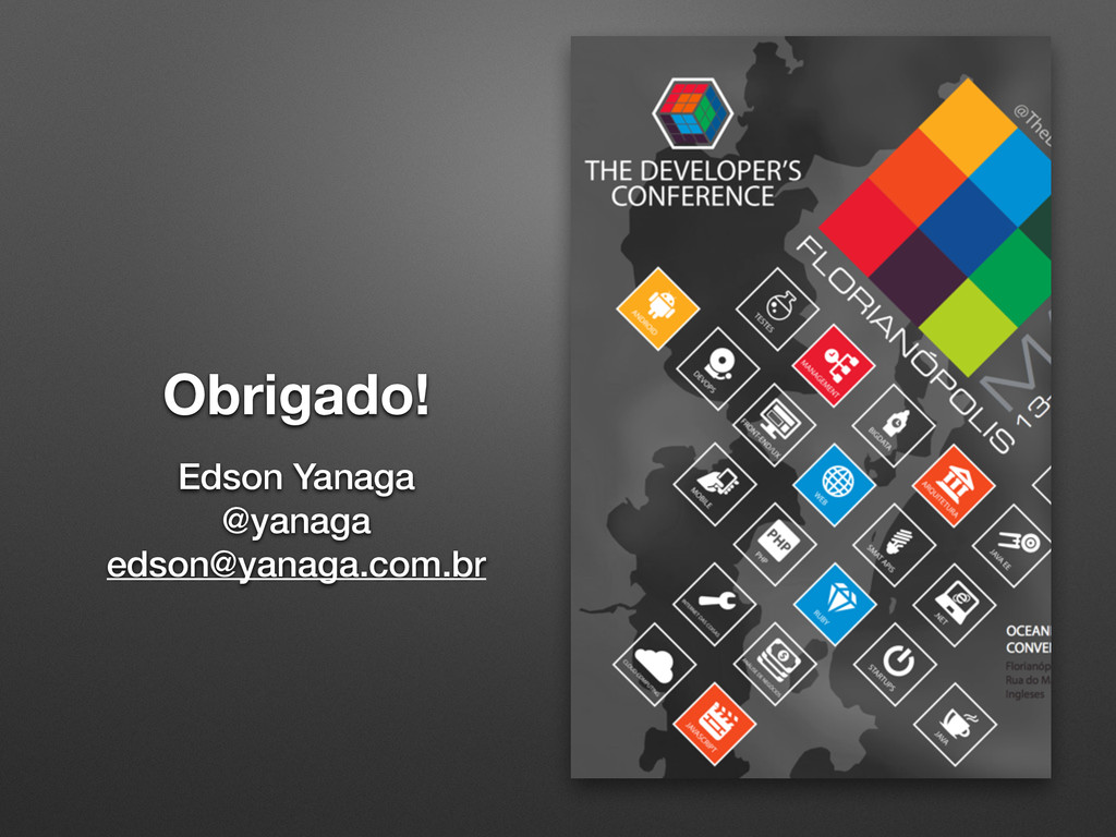 Obrigado! Edson Yanaga @yanaga edson@yanaga.com...